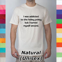 I Was Addicted to the Hokey Pokey but Then I Turned Myself Around Pun T Shirt R9 Photo