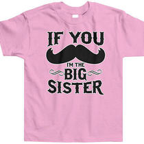 If You Mustache Im the Big Sister Toddler T-Shirt Tee Stache Funny Announcement Photo