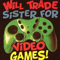 Will Trade Sister for Video Games- Boys Xl-T-Shirt Photo
