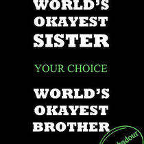 World's Okayest T-Shirt Any Size S-Xl Brother or Sister Your Choice Funny Tee Photo